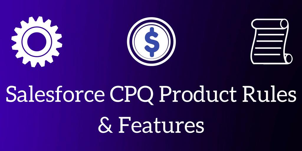 Salesforce CPQ Product Rules and Features