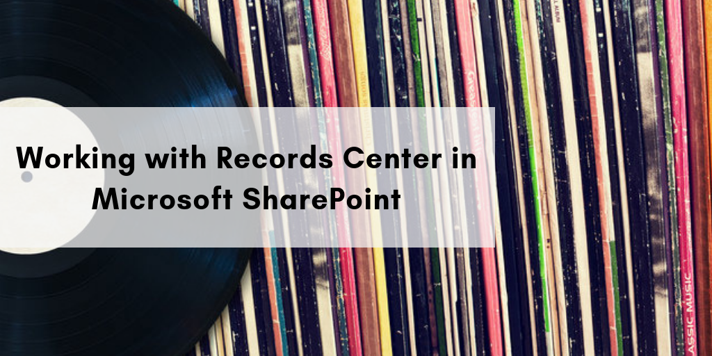 Working with Records Center In Microsoft SharePoint